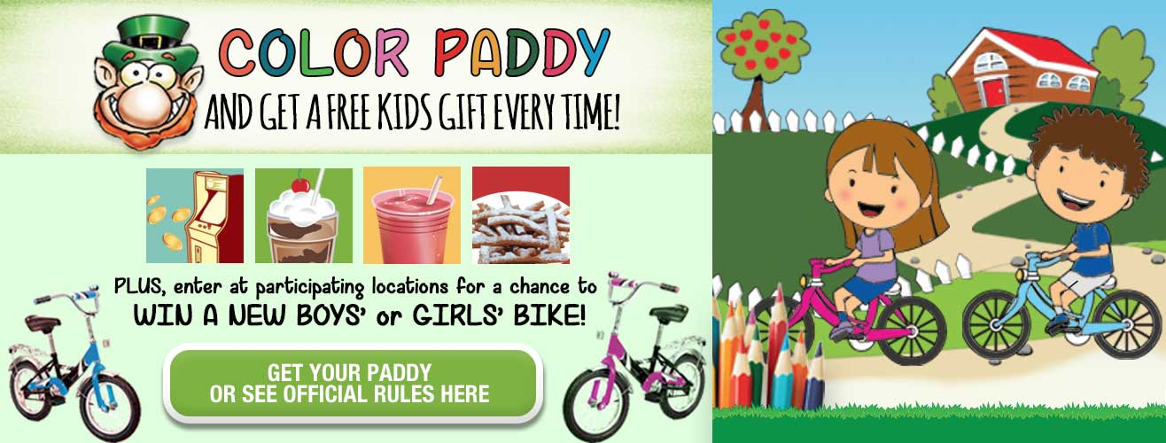 Color Paddy and get a free kids gift every time! Plus, enter at participating locations for a chance to win a new boys' or girls' Bike.