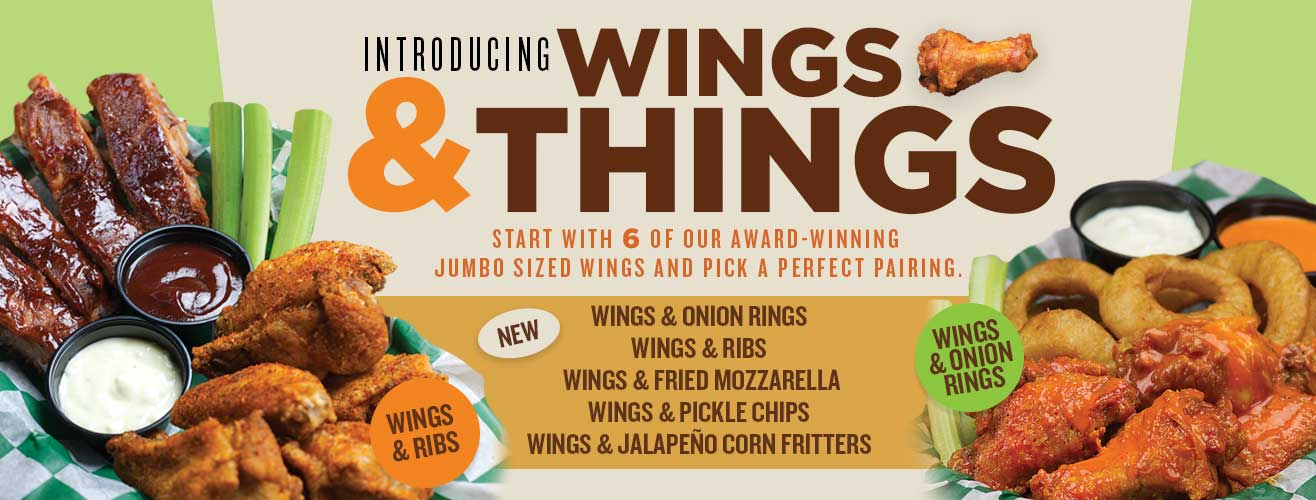 Wings and Things - Start with 6 of our award-winning jumbo sized wings and pick a perfect pairing.