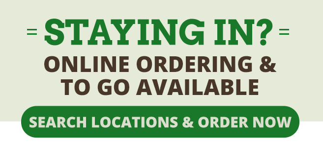 Staying in? Online Ordering & To Go available! Order Now.